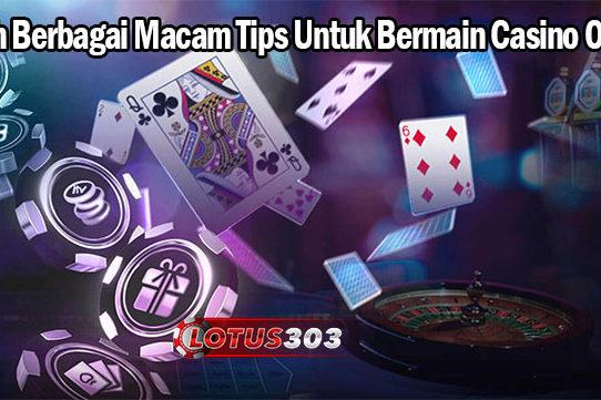 Inilah Berbagai Macam Tips Untuk Bermain Casino Online