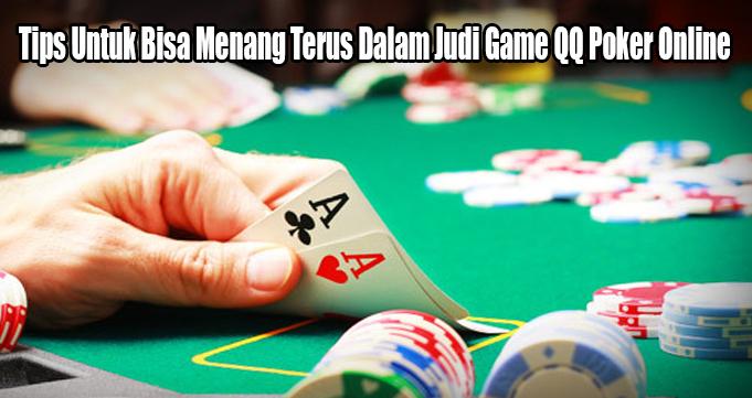 Tips Untuk Bisa Menang Terus Dalam Judi Game QQ Poker Online
